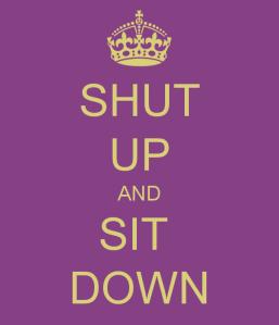 shut-up-sit-down
